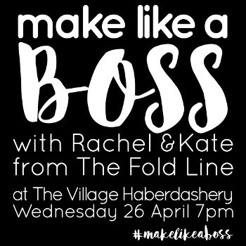 Make Like a Boss - with Rachel and Kate from The Fold Line @ Village Haberdashery, West Hampstead Square